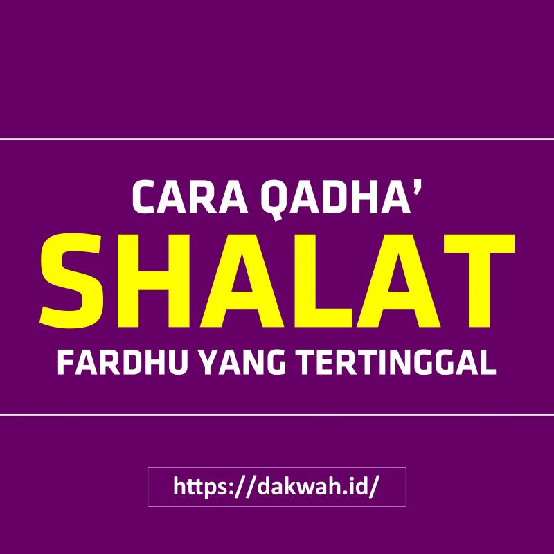 Cara Qadha Shalat Fardhu Yang Tertinggal Dakwah Id
