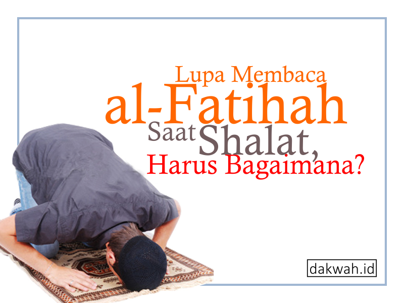 Lupa Membaca Al Fatihah Saat Shalat Harus Bagaimana