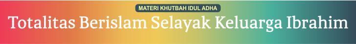 Materi Khutbah Idul Adha Totalitas Berislam Selayak Keluarga Ibrahim